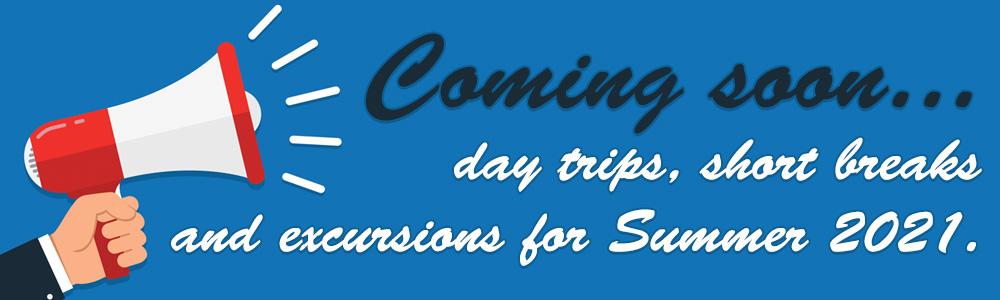 Day Trips for Summer 2021 - coming soon